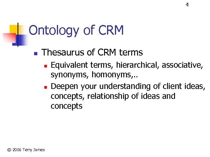 4 Ontology of CRM n Thesaurus of CRM terms n n © 2006 Terry