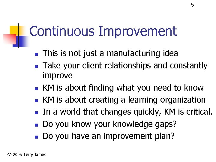 5 Continuous Improvement n n n n This is not just a manufacturing idea