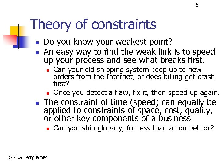 6 Theory of constraints n n Do you know your weakest point? An easy