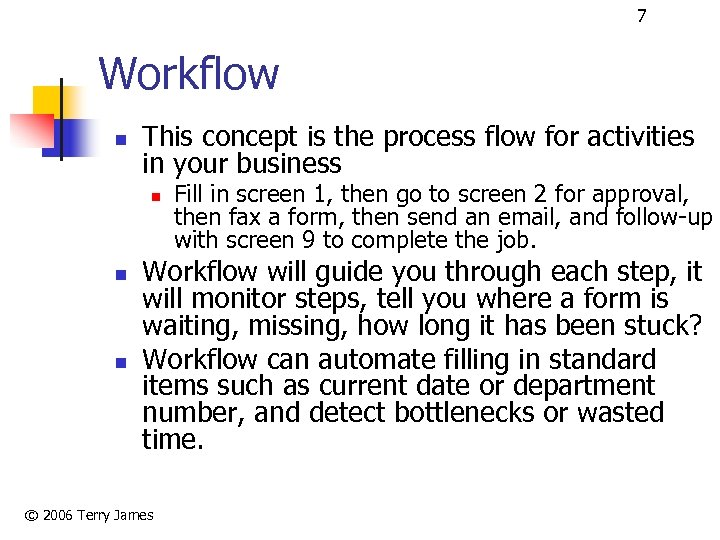 7 Workflow n This concept is the process flow for activities in your business