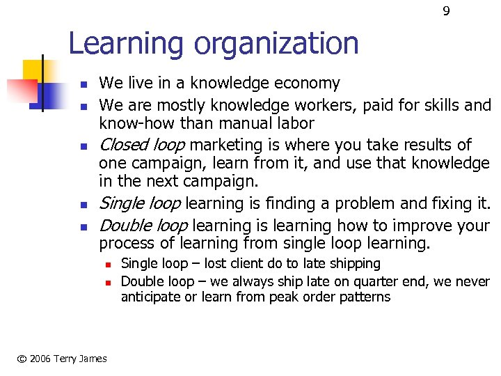 9 Learning organization n n We live in a knowledge economy We are mostly