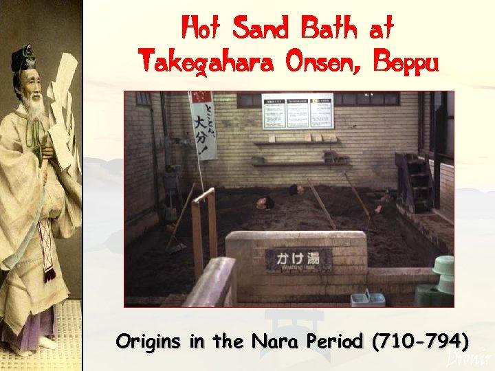 Hot Sand Bath at Takegahara Onsen, Beppu Origins in the Nara Period (710 -794)
