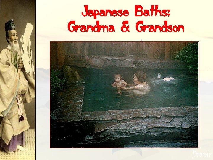 Japanese Baths: Grandma & Grandson