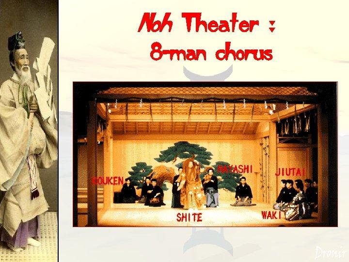 Noh Theater : 8 -man chorus
