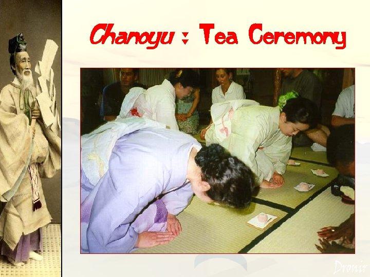 Chanoyu : Tea Ceremony
