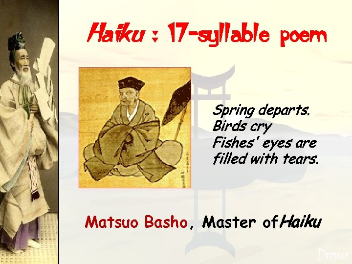 Haiku : 17 -syllable poem Spring departs. Birds cry Fishes' eyes are filled with