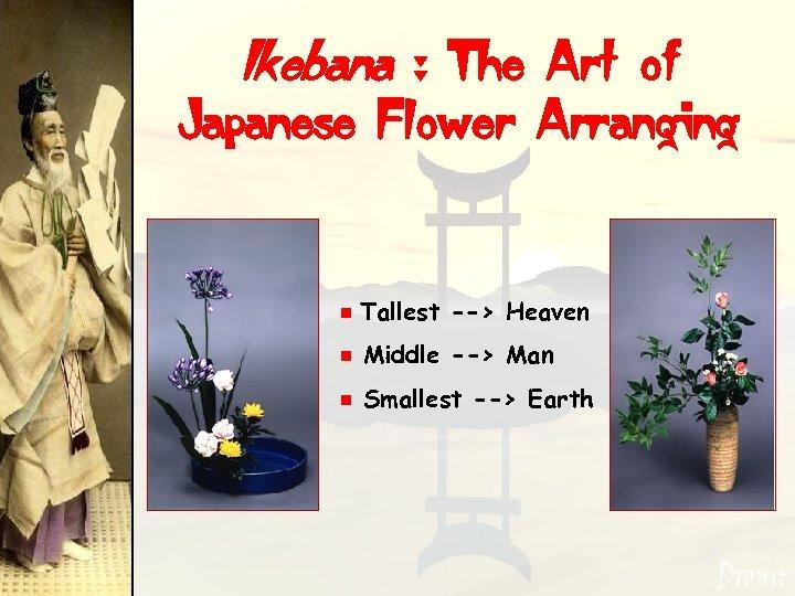 Ikebana : The Art of Japanese Flower Arranging e Tallest --> Heaven e Middle