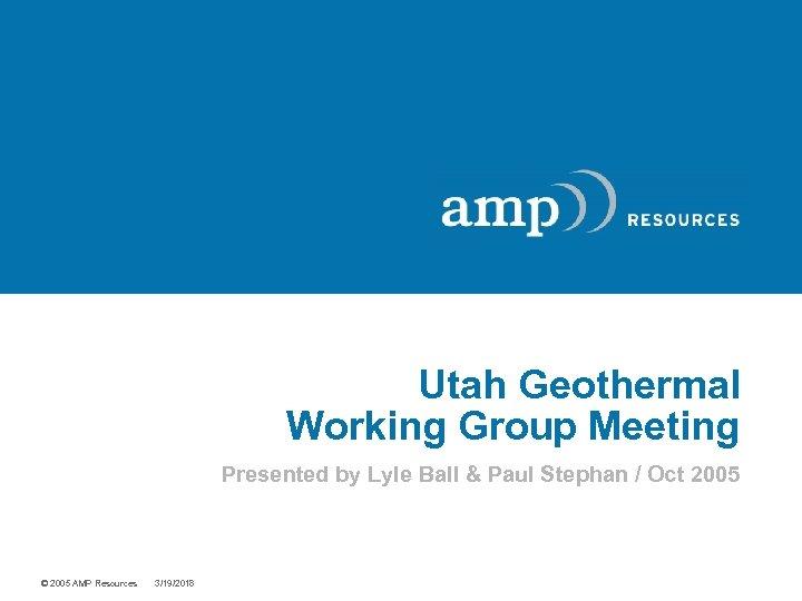 Utah Geothermal Working Group Meeting Presented by Lyle Ball & Paul Stephan / Oct
