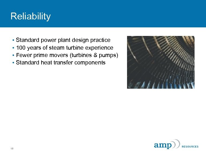 Reliability • Standard power plant design practice • 100 years of steam turbine experience