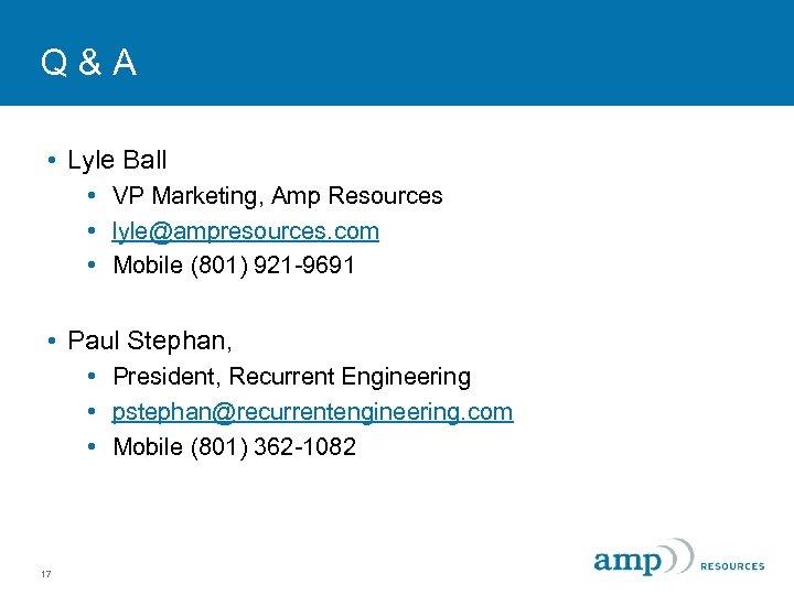 Q&A • Lyle Ball • VP Marketing, Amp Resources • lyle@ampresources. com • Mobile