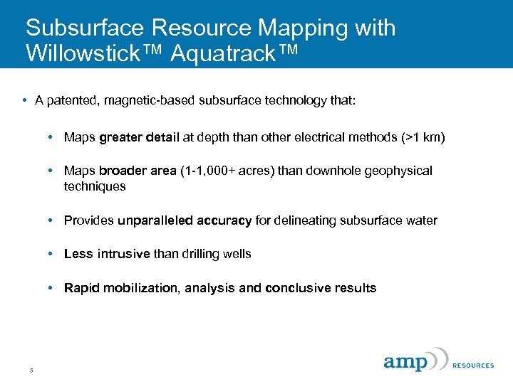 Subsurface Resource Mapping with Willowstick™ Aquatrack™ • A patented, magnetic-based subsurface technology that: •