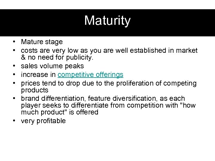 Maturity • Mature stage • costs are very low as you are well established