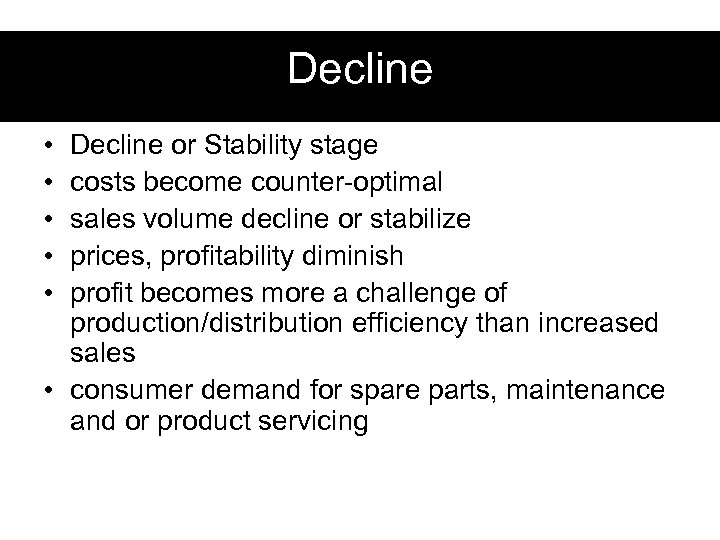 Decline • • • Decline or Stability stage costs become counter-optimal sales volume decline