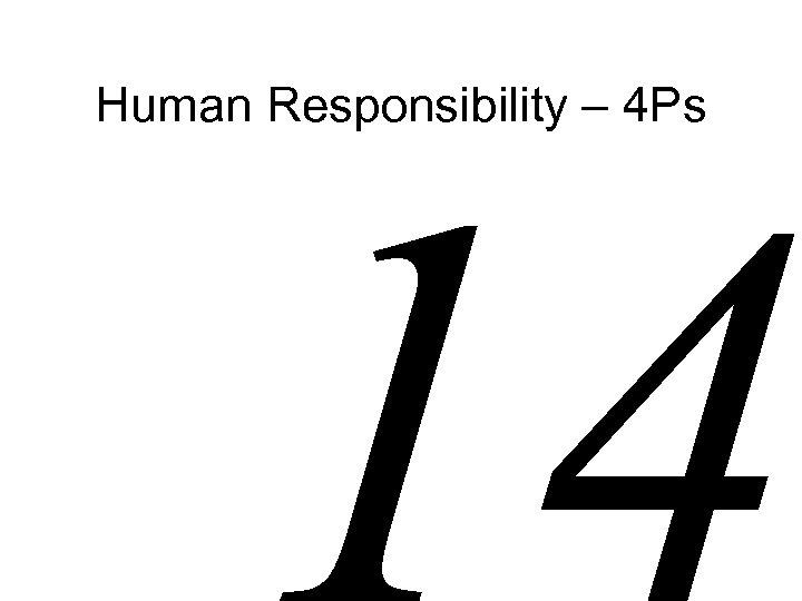 Human Responsibility – 4 Ps