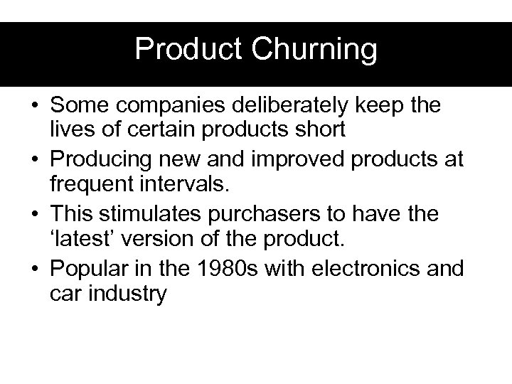 Product Churning • Some companies deliberately keep the lives of certain products short •