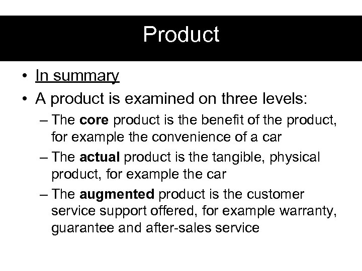Product • In summary • A product is examined on three levels: – The