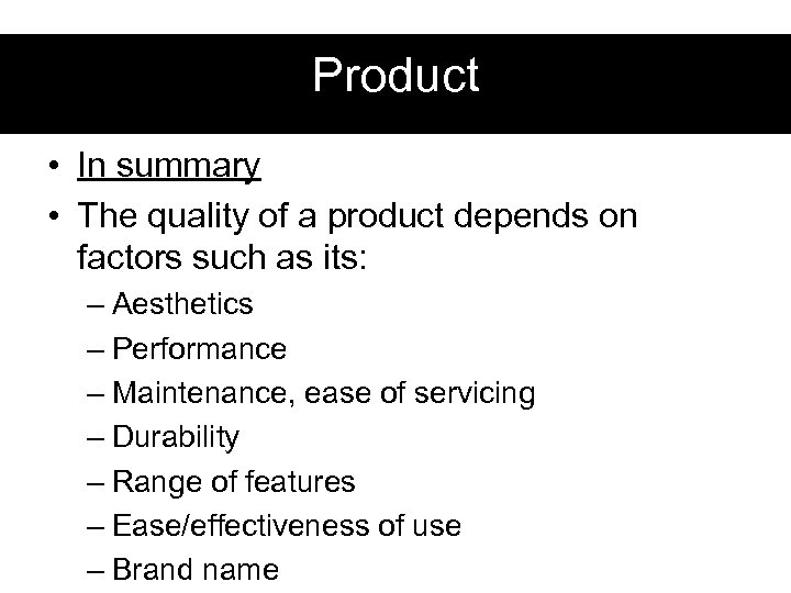 Product • In summary • The quality of a product depends on factors such