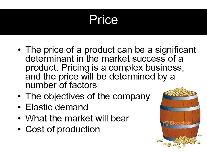 Price • The price of a product can be a significant determinant in the
