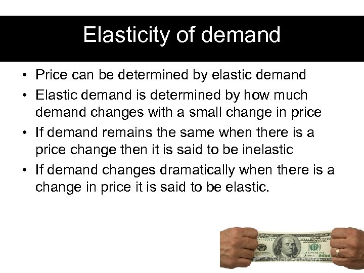Elasticity of demand • Price can be determined by elastic demand • Elastic demand