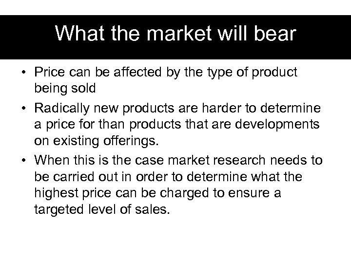 What the market will bear • Price can be affected by the type of