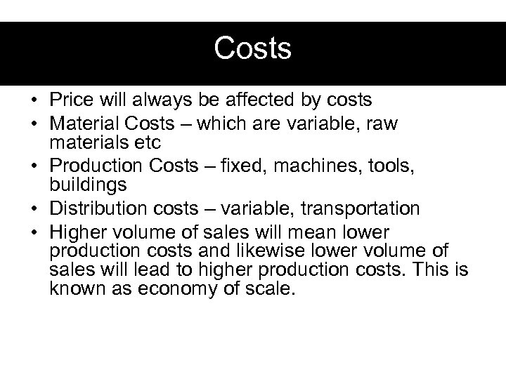 Costs • Price will always be affected by costs • Material Costs – which