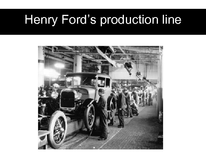 Henry Ford's production line
