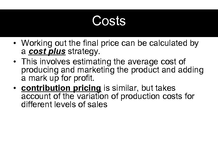 Costs • Working out the final price can be calculated by a cost plus