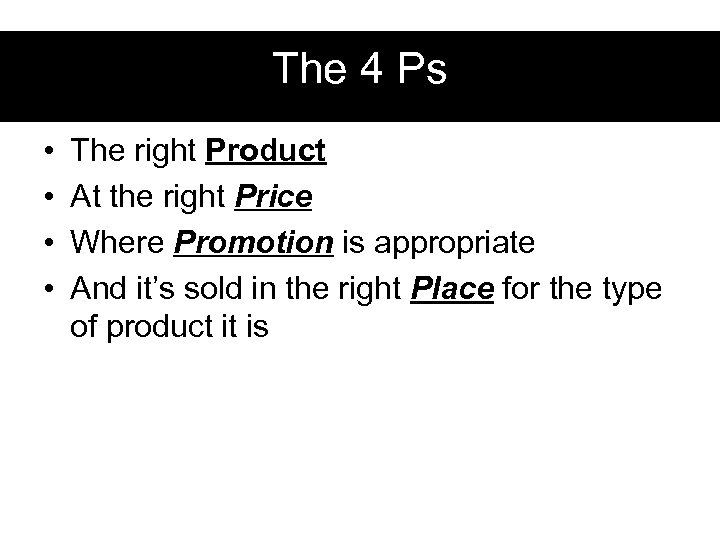The 4 Ps • • The right Product At the right Price Where Promotion