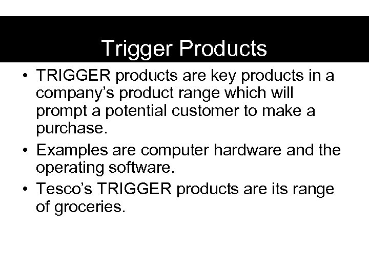 Trigger Products • TRIGGER products are key products in a company's product range which