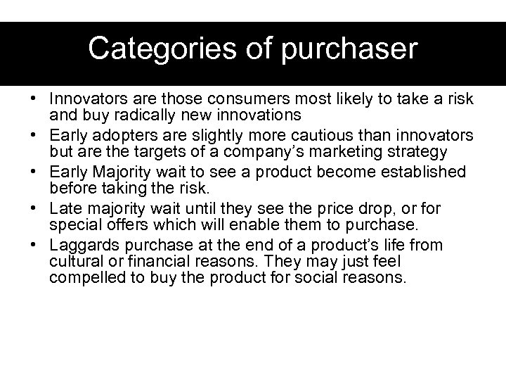Categories of purchaser • Innovators are those consumers most likely to take a risk