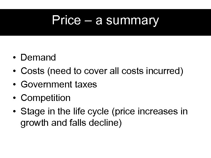 Price – a summary • • • Demand Costs (need to cover all costs