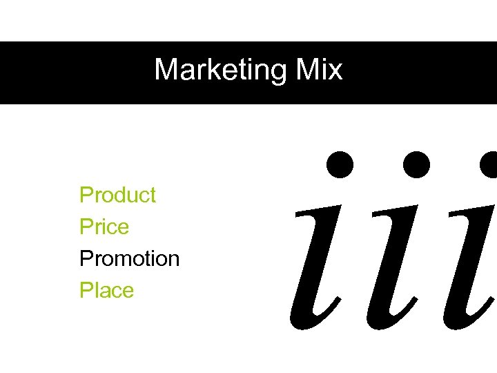 Marketing Mix Product Price Promotion Place iii