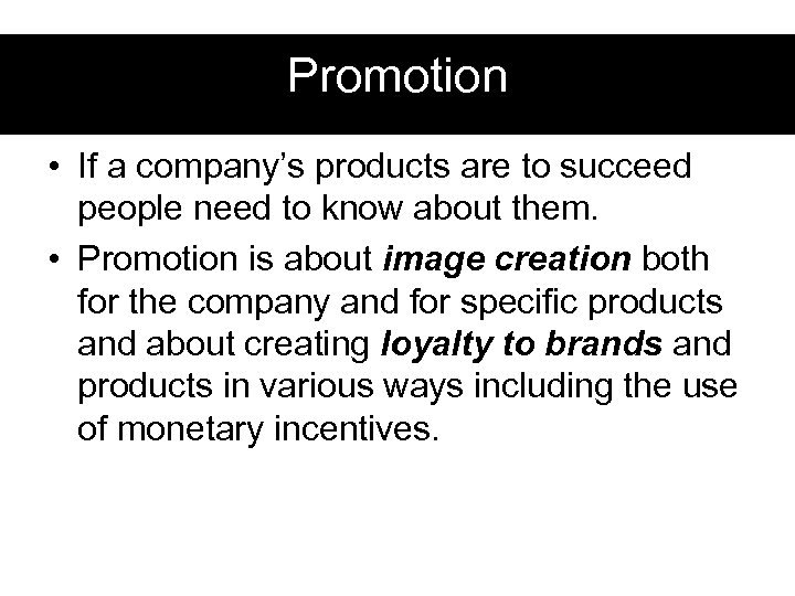 Promotion • If a company's products are to succeed people need to know about