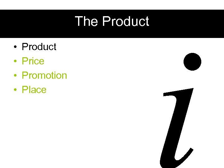 The Product • • Product Price Promotion Place i