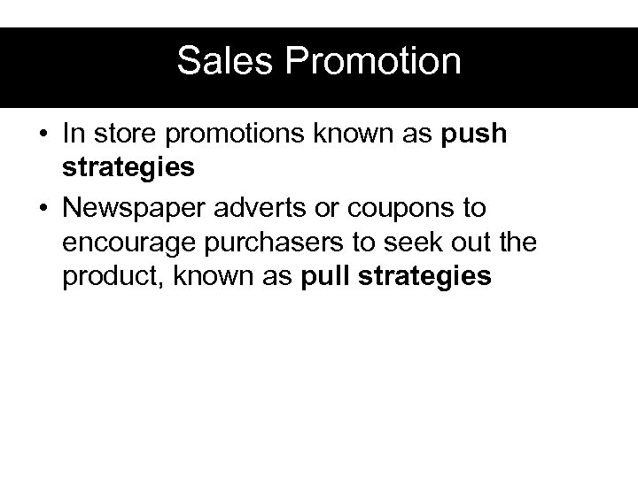 Sales Promotion • In store promotions known as push strategies • Newspaper adverts or
