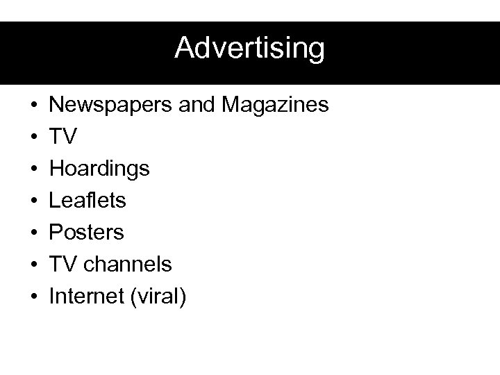 Advertising • • Newspapers and Magazines TV Hoardings Leaflets Posters TV channels Internet (viral)