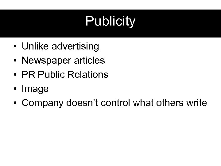 Publicity • • • Unlike advertising Newspaper articles PR Public Relations Image Company doesn't
