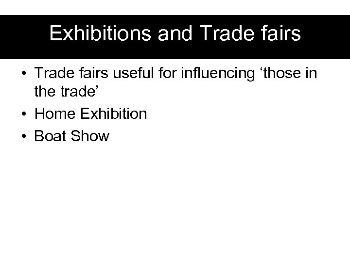 Exhibitions and Trade fairs • Trade fairs useful for influencing 'those in the trade'