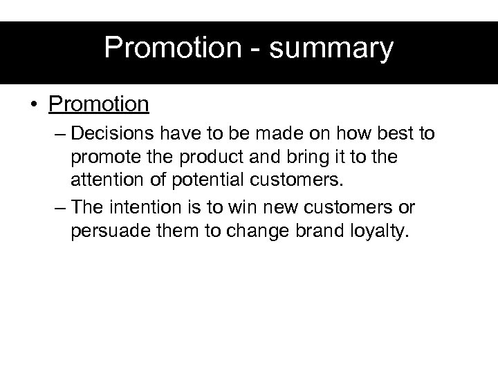 Promotion - summary • Promotion – Decisions have to be made on how best