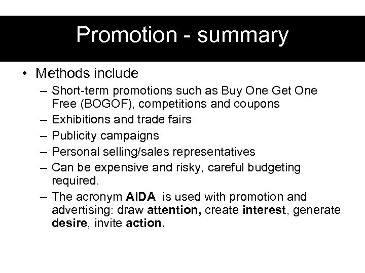 Promotion - summary • Methods include – Short-term promotions such as Buy One Get