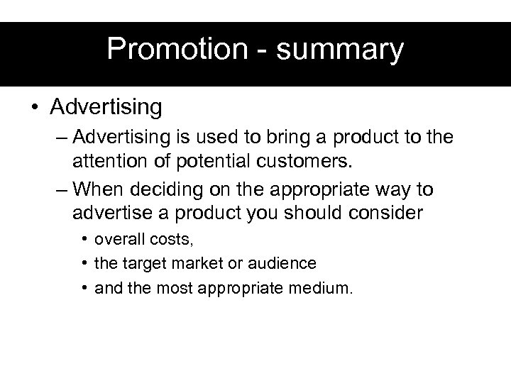 Promotion - summary • Advertising – Advertising is used to bring a product to