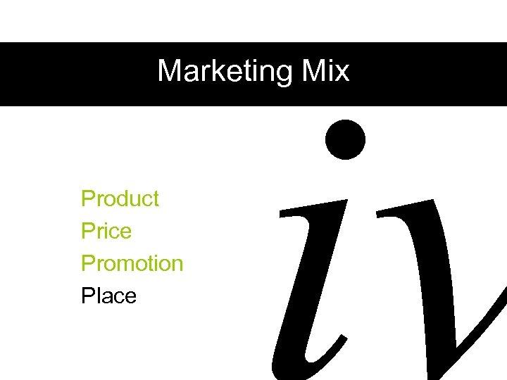 iv Marketing Mix Product Price Promotion Place