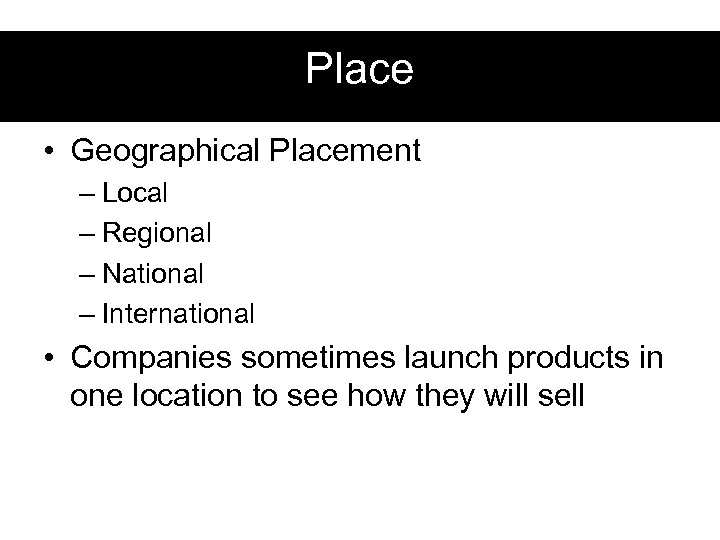 Place • Geographical Placement – Local – Regional – National – International • Companies