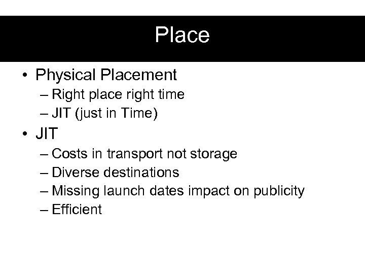Place • Physical Placement – Right place right time – JIT (just in Time)