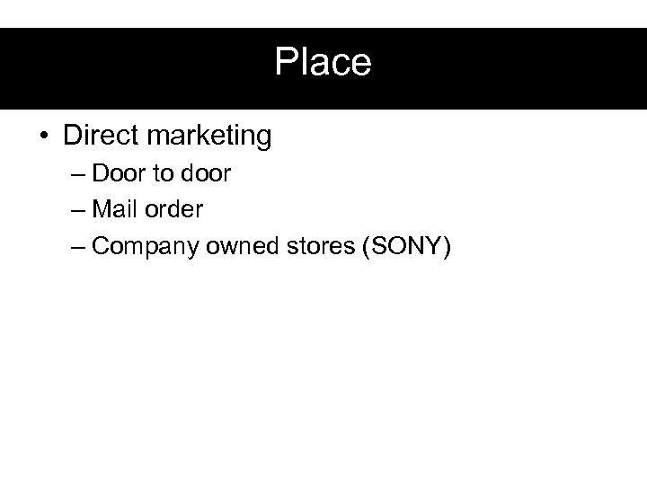 Place • Direct marketing – Door to door – Mail order – Company owned