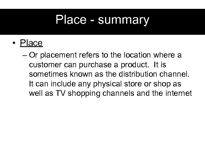 Place - summary • Place – Or placement refers to the location where a