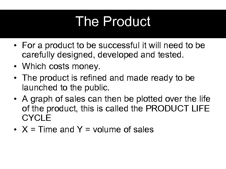 The Product • For a product to be successful it will need to be