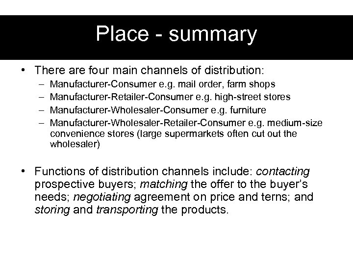 Place - summary • There are four main channels of distribution: – – Manufacturer-Consumer