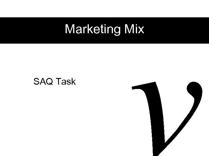 v Marketing Mix SAQ Task