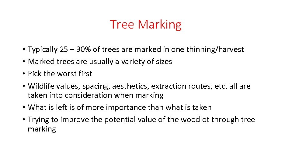 Tree Marking • Typically 25 – 30% of trees are marked in one thinning/harvest